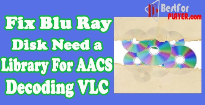 Blu Ray Disk Needs a Library for AACS Decoding VLC