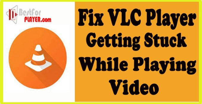 Fix VLC Player Getting Stuck While Playing Video-