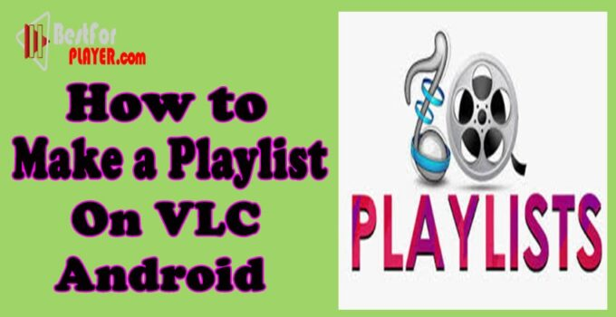 How to Make a Playlist on VLC Android