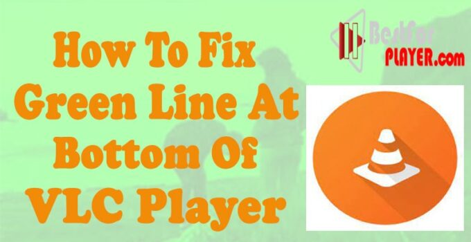 How to Fix Green Line at Bottom of VLC Player