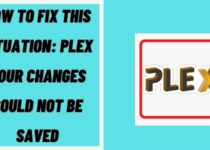 How to fix this situation: plex your changes could not be saved