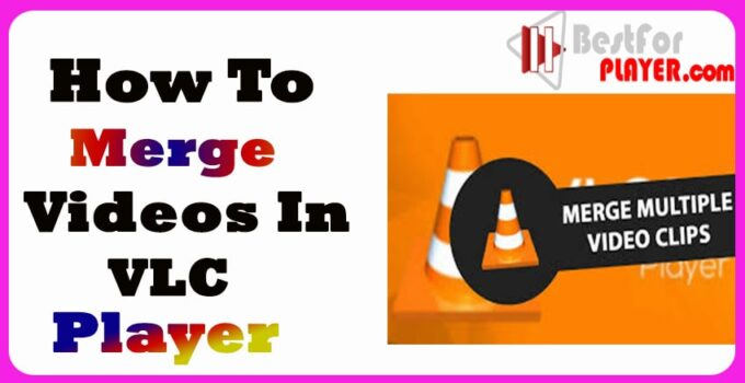 how to merge videos in vlc player