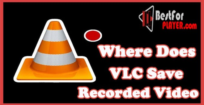 Where Does VLC Save Recorded Video