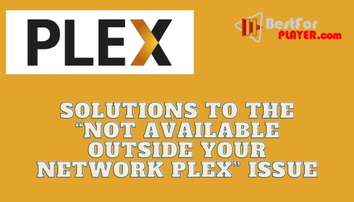 """Solutions to the """"not available outside your network Plex"""" issue"""